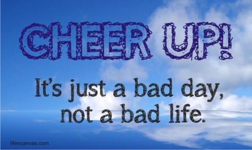 cheer up not a bad life